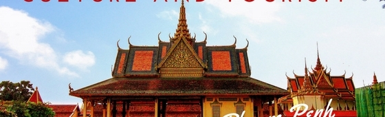 WHY IS PHNOM PENH THE NEW WORLD CAPITAL OF CULTURE ANDTOURISM?
