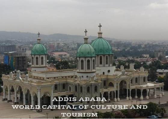 BREAKING NEWS: ADDIS ABEBA IS ELECTED AS WORLD CAPITAL OF CULTURE AND TOURISM